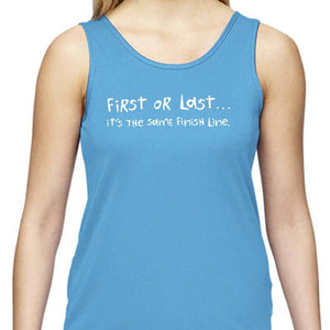 "Ladies Sports Tech Tank Crew - ""First Or Last, It's The Same Finish Line"""