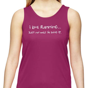 "Ladies Sports Tech Tank Crew - ""I Love Running, Just Not When I'm Doing It"""