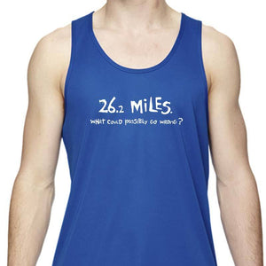 "Men's Sports Tech Tank - ""26.2 Miles:  What Could Possibly Go Wrong?"""