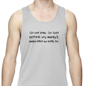 "Men's Sports Tech Tank - ""I'm Not Slow; I'm Just Getting My Money's Worth From My Entry Fee"""