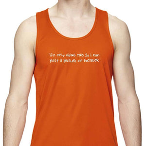 "Men's Sports Tech Tank - ""I'm Only Doing This So I Can Post A Picture On Facebook"""