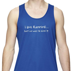 "Men's Sports Tech Tank - ""I Love Running, Just Not When I'm Doing It"""