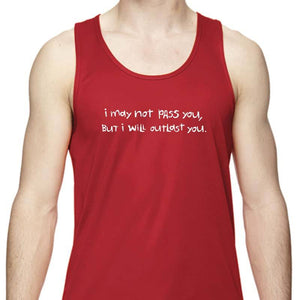 "Men's Sports Tech Tank - ""I May Not Pass You, But I Will Outlast You"""