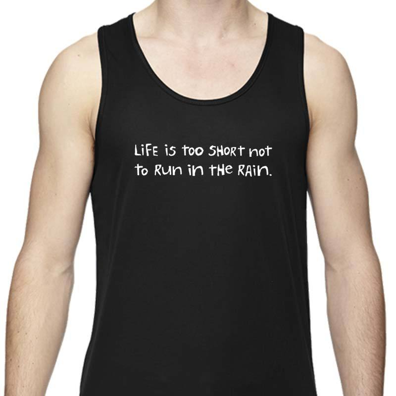 "Men's Sports Tech Tank - ""Life's Too Short Not To Run In The Rain"""