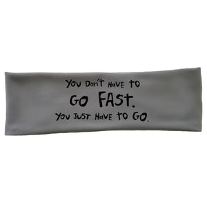 "OMM Tech Headband - ""You Don't Have To Go Fast, You Just Have To Go"""