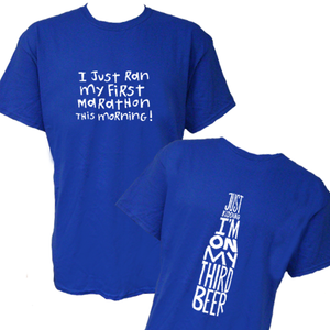 Spectator Adult Cotton T Shirt - (Front): I Just Ran My First Marathon This Morning. (Back): Just Kidding. I'm On My Third Beer.