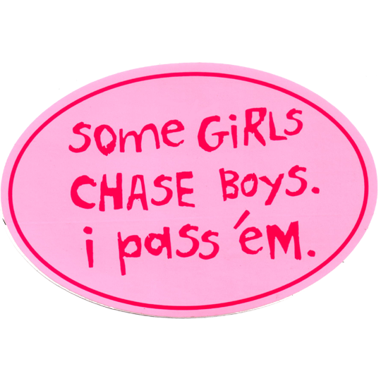 "Large Oval Sticker ""Some Girls Chase Boys; I Pass 'Em"" - Pink w/ Fuchsia Imprint"