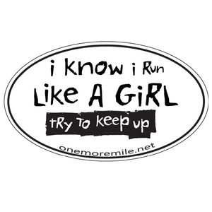 "Car Magnet ""I Know I Run Like A Girl; Try To Keep Up"" - White w/ Black Imprint"