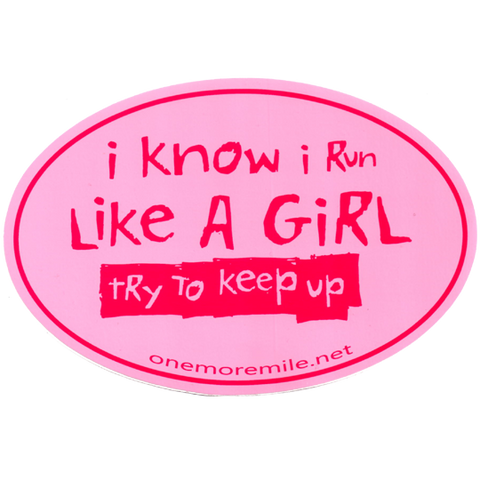 "Large Oval Sticker ""I Know I Run Like A Girl; Try To Keep Up"" - Pink w/ Fuchsia Imprint"