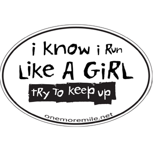"Large Oval Sticker ""I Know I Run Like A Girl; Try To Keep Up"" - White w/ Black Imprint"