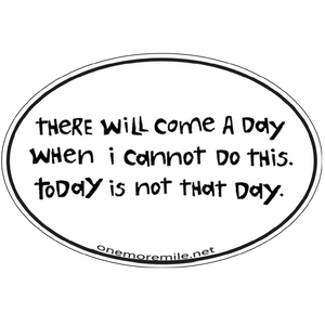 "Large Oval Sticker ""There Will Come A Day When I Cannot Do This. Today Is Not That Day."""