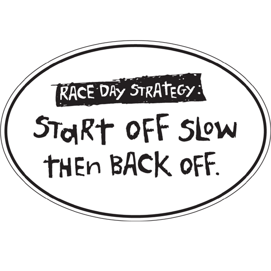 "Large Oval Sticker ""Race Day Strategy: Start Off Slow Then Back Off"""