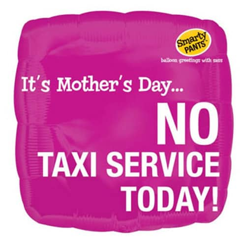Its Mothers Day No Taxi Service Foil Balloon
