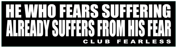 He who fears suffering already suffers from his fear