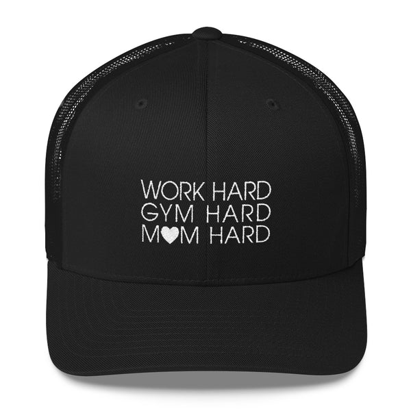 Work Hard, Gym Hard, Mom Hard Trucker Hat