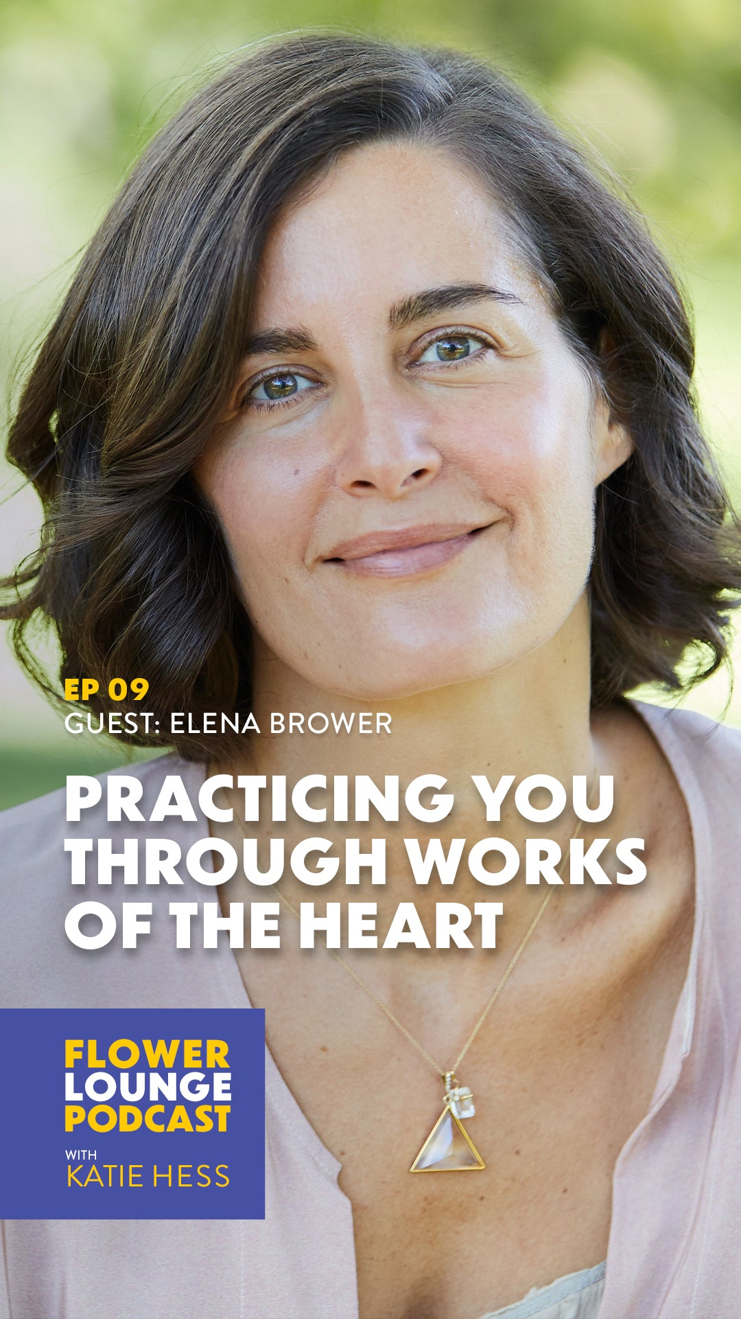 Practicing You Through the Works of the Heart with Elena Brower