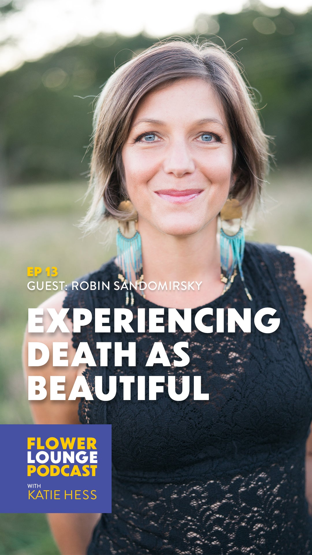 Experiencing Death as Beautiful with Robin Sandomirsky on the Flowerlounge Podcast with Katie Hess