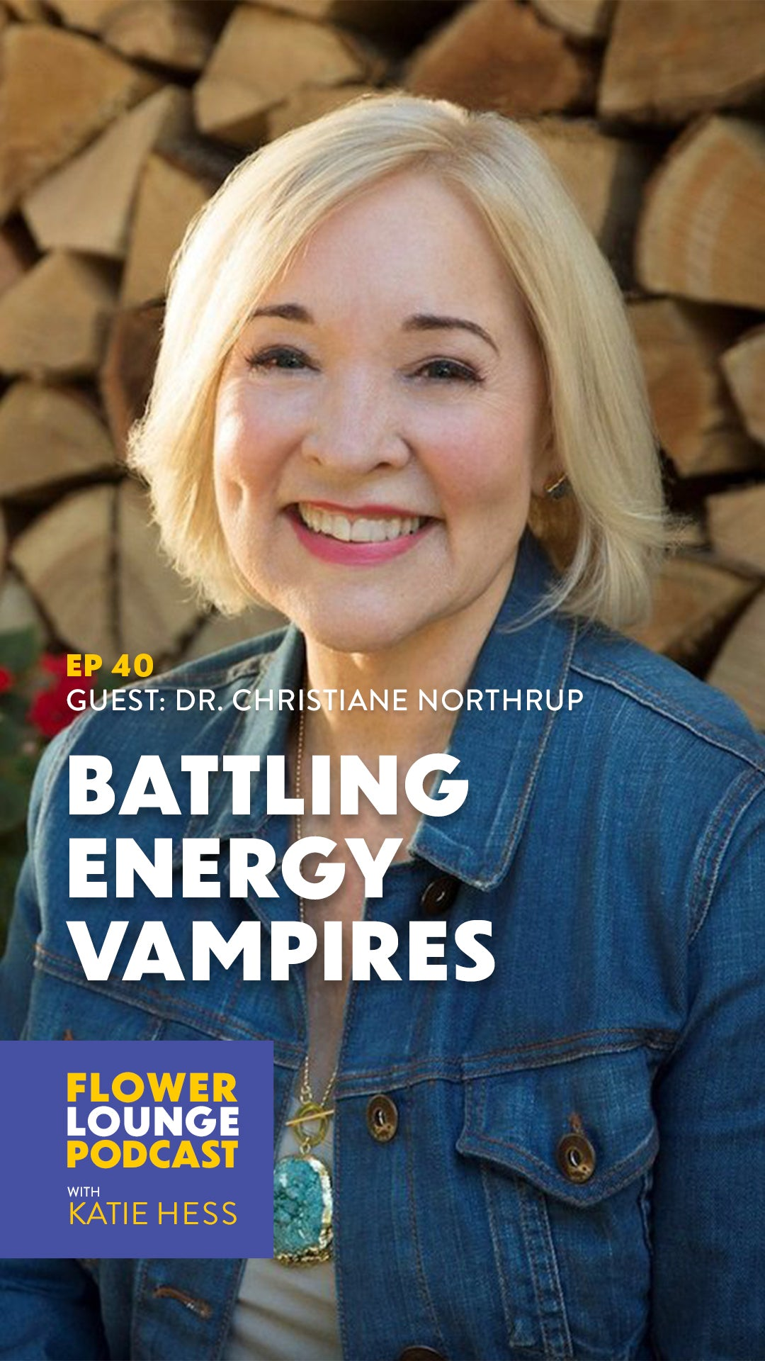 Battling Energy Vampires with Christiane Northrup on the Flowerlounge Podcast with Katie Hess