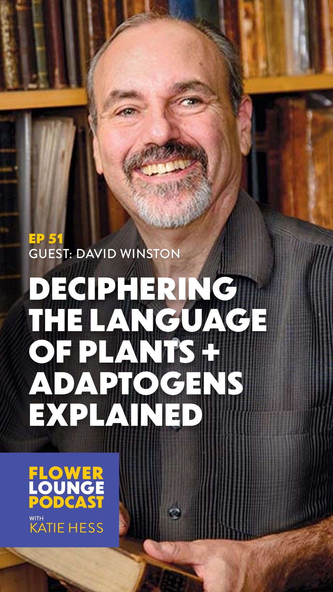 Deciphering the Language of Plants + Adaptogens Explained with David Winston on the Flowerlounge Podcast with Katie Hess