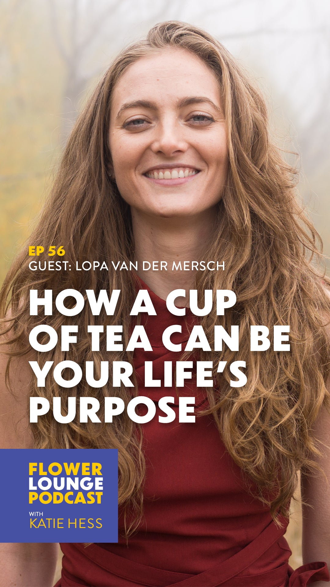 How a Cup of Tea Can Be Your Life's Purpose with Lopa Van Der Mersch on the Flowerlounge with Katie Hess