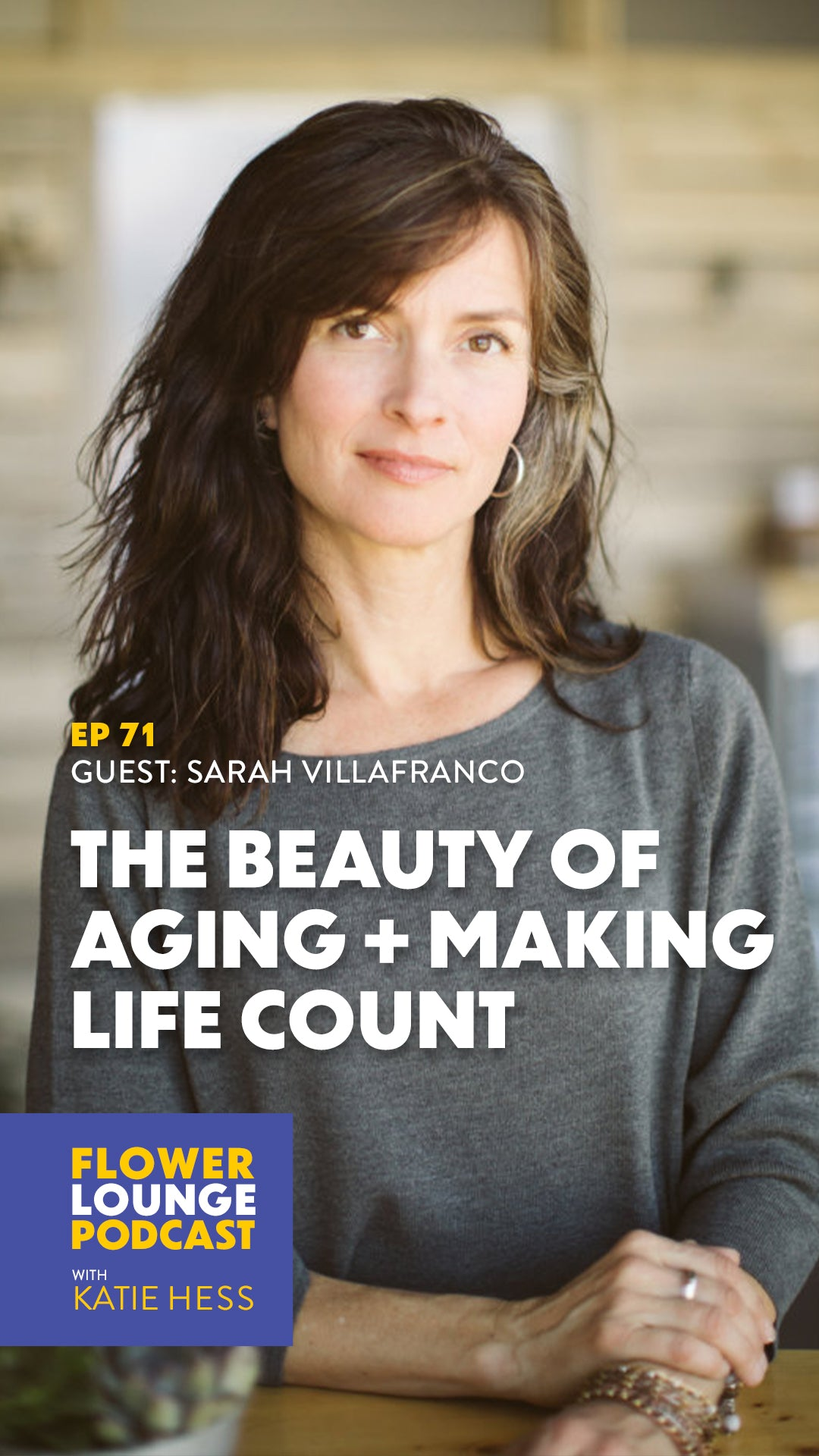 The Beauty of Aging + Making Life Count with Sarah Villafranco of Osmia Organics on the Flowerlounge Podcast with Katie Hess