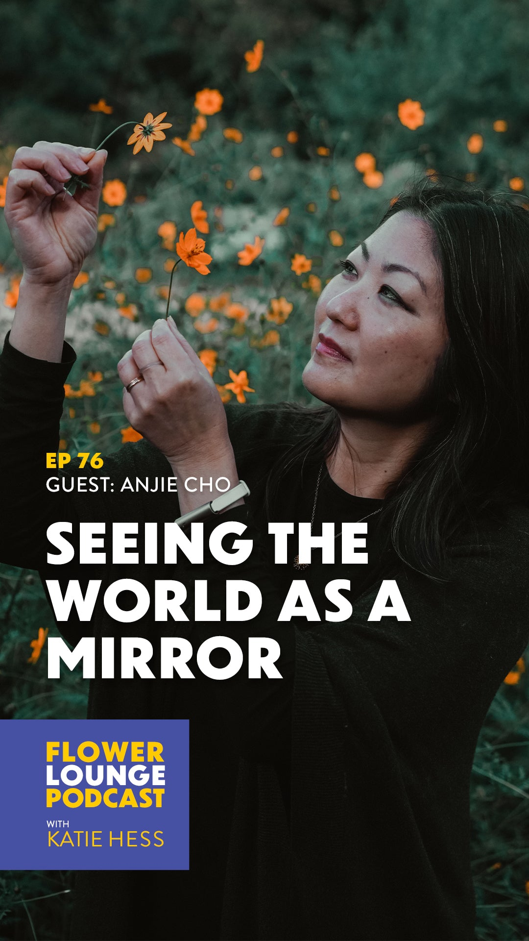 Seeing the World as a Mirror + Practices for More Magic with Anjie Cho Flowerlounge Podcast with Katie Hess