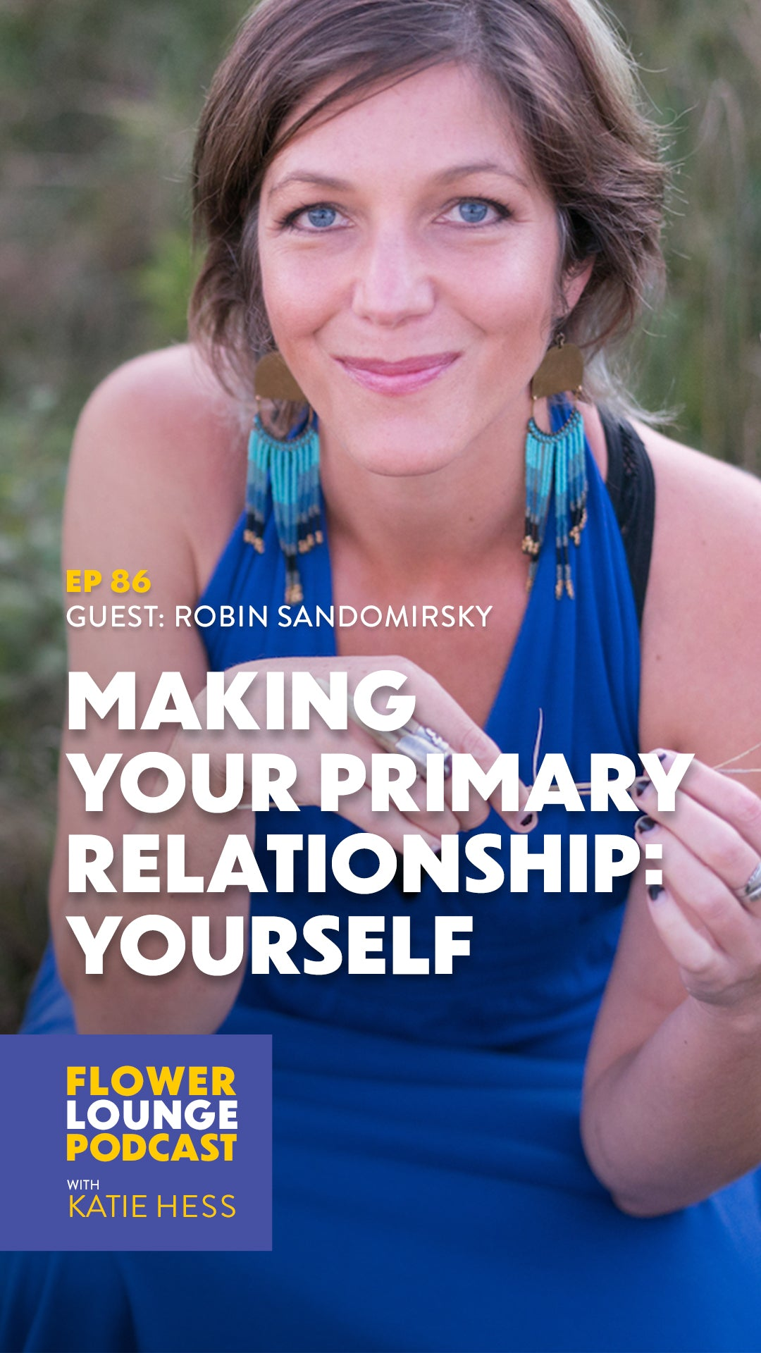 Making Your Primary Relationship: Yourself with Robin Sandomirsky on the Flowerlounge Podcast with Katie Hess