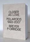 Closer As Love: Polaroids 1993 - 2007