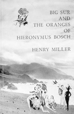 Henry Miller - Big Sur and the Oranges of Hieronymus Bosch
