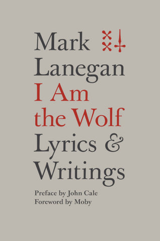 Mark Lanegan - I Am the Wolf: Lyrics and Writings