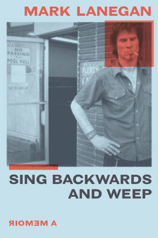 Mark Lanegan - Sing Backwards and Weep: A Memoir - On Sale: 4/28/20