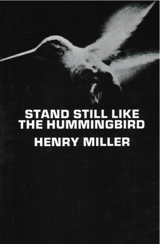 Henry Miller - Stand Still Like The Hummingbird