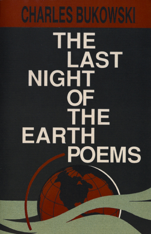 Charles Bukowski - Last Night Of The Earth Poems