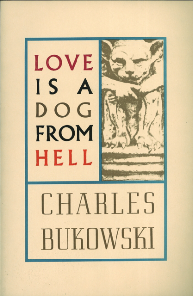 Charles Bukowski - Love Is A Dog From Hell