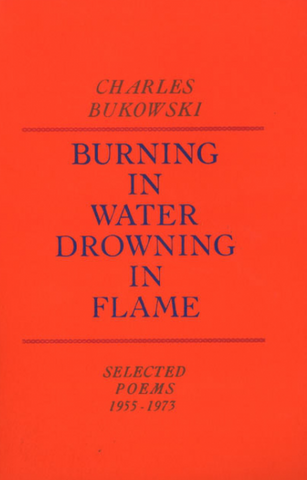Charles Bukowski - Burning in Water Drowning in Flame