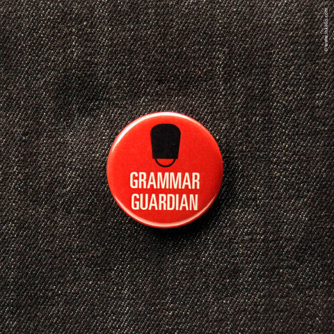 Front of Inkello Snarky Statements Grammar Guardian 1 1/4 inch Buttons With Pin - 604