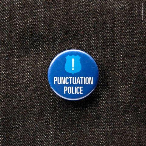 Front of Inkello Snarky Statements Punctuation Police 1 1/4 inch Buttons With Pin - 604