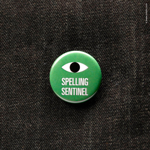 Front of Inkello Snarky Statements Spelling Sentinel 1 1/4 inch Buttons With Pin - 604