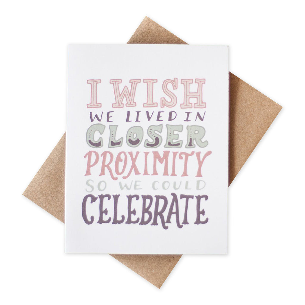 Closer Proximity Celebration Card