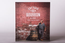 Matt Jame Eat Your Bourbon Cookbook Bourbon Barrel Foods Pantry BBQ Grill Kitchen Manready Mercantile