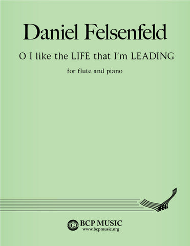 Daniel Felsenfeld - O I like the LIFE that I'm LEADING
