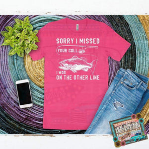 Sorry I Missed Your Call Adult Screen Print Shirt