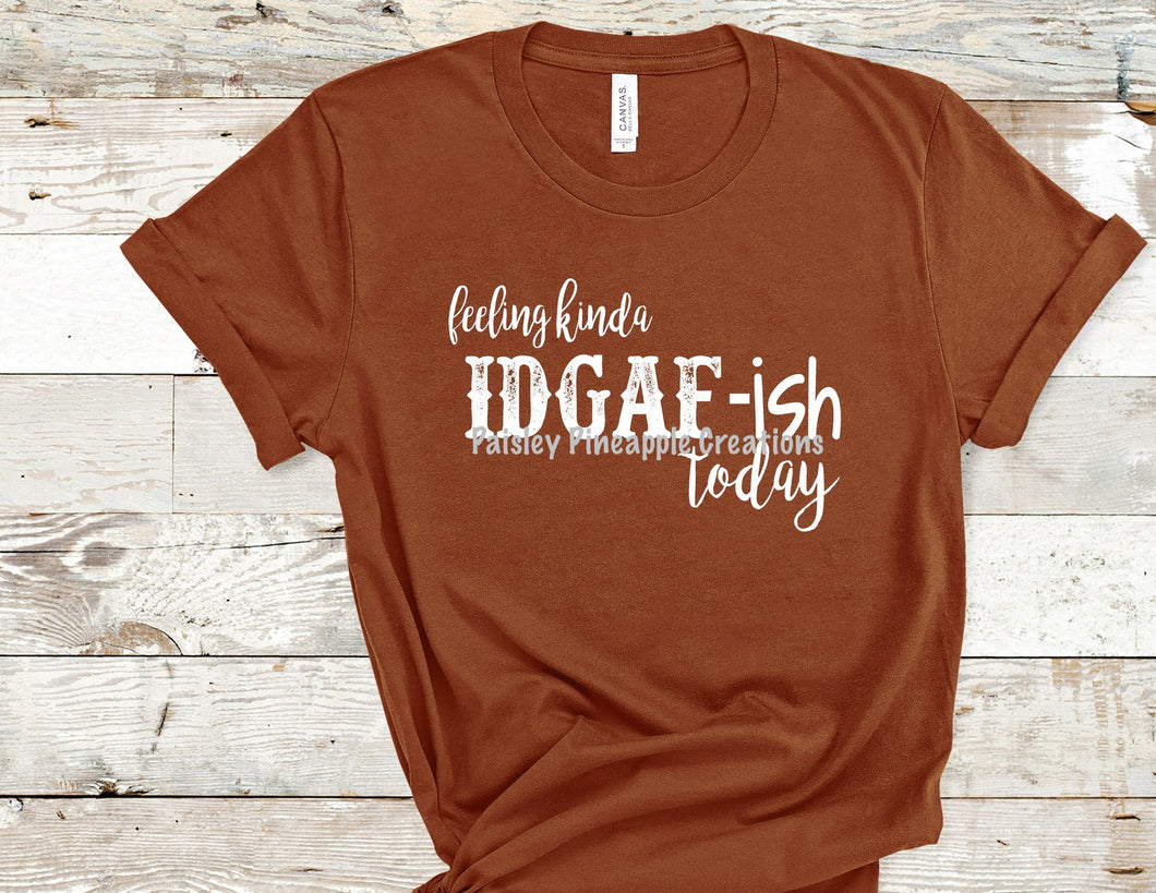 Feeling Kinda IDGAF-ish Adult Screen Print Shirt