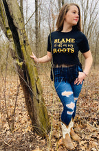 Load image into Gallery viewer, Blame It All On My Roots Shirt