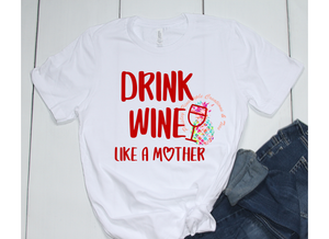 Drink Wine Like A Mother Adult Shirt