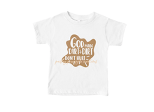 Load image into Gallery viewer, God Made Dirt & Dirt Don't Hurt Shirt
