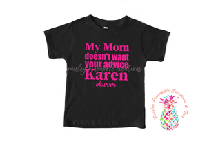 My Mom Doesn't Want Your Advice Karen Kids Shirt