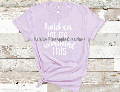 Hold On Let Me Overthink This Adult Screen Print Shirt