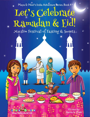 Let's Celebrate Ramadan & Eid! (Muslim Festival of Fasting & Sweets) (Maya & Neel's India Adventure Series, Book 4) - Masala My Life