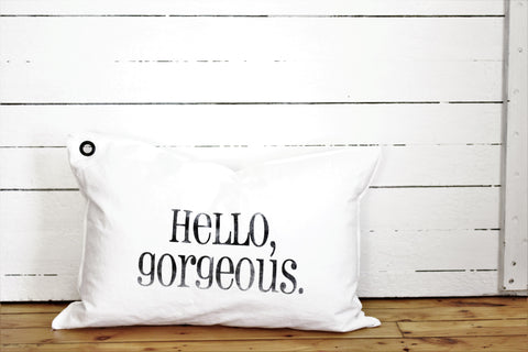 hello gorgeous. pillow
